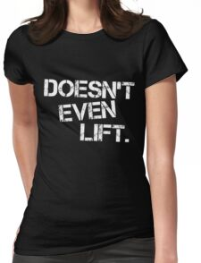 Doesn't Even Lift (Inverted) Womens Fitted T-Shirt