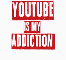 YouTube is my addiction  Unisex T-Shirt