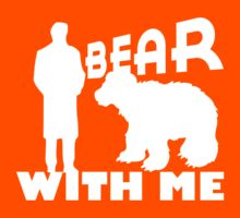 BEAR WITH ME. T-Shirt
