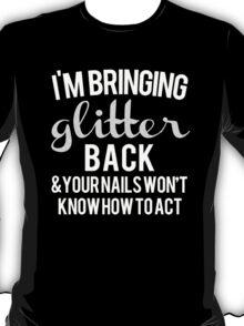Bringing Glitter Back - for dark shirt T-Shirt