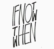 If Not Now Then When Kids Tee