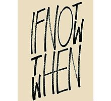 If Not Now Then When Photographic Print