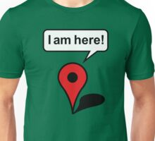 I am here! Google Maps Unisex T-Shirt