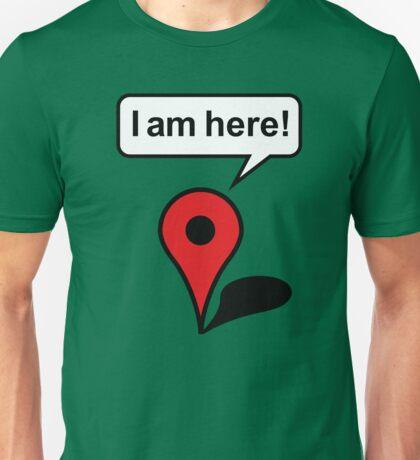 I am here! Google Maps Unisex T-Shirt