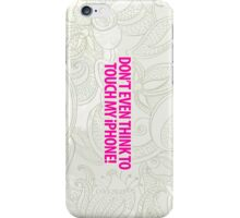 DON'T EVEN THINK TO TOUCH MY IPHONE! iPhone Case/Skin