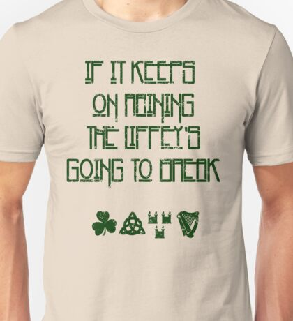 If It Keeps On Raining The Liffey's Going To Break T-Shirt