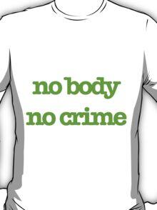No body, No crime T-Shirt
