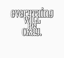 Everything will be okay. Unisex T-Shirt
