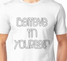 Believe In Yourself.  Unisex T-Shirt