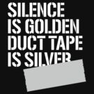 Silence is golden duct tape is silver by LaundryFactory