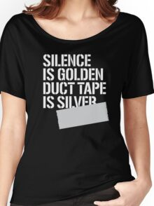 Silence is golden duct tape is silver Women's Relaxed Fit T-Shirt