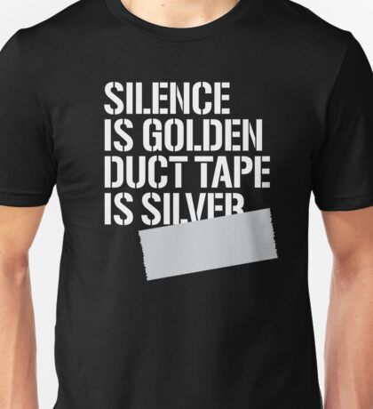 Silence is golden duct tape is silver Unisex T-Shirt