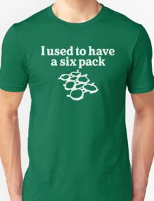 I used to have a six pack Unisex T-Shirt