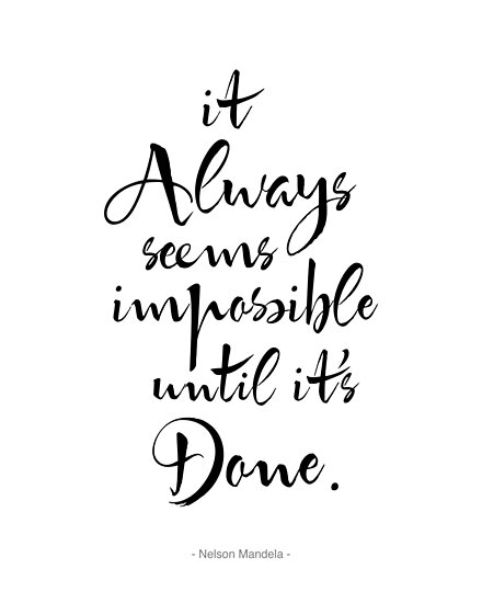 It Always Seems Impossible Until It's Done.  by PetekDesign