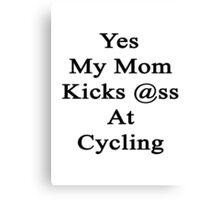 Yes My Mom Kicks Ass At Cycling Canvas Print