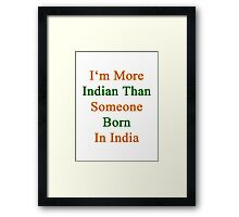 I'm More Indian Than Someone Born In India Framed Print