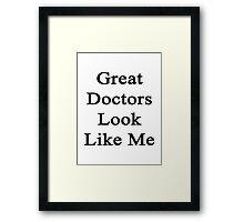 Great Doctors Look Like Me Framed Print