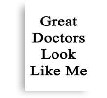 Great Doctors Look Like Me Canvas Print