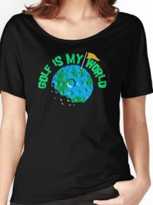 Golf Is My World Women's Relaxed Fit T-Shirt