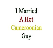 I Married A Hot Cameroonian Guy Photographic Print