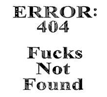 Error: 404 Fucks Not Found Photographic Print