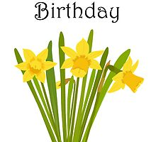Happy Birthday / Daffodils by AllJDesigns