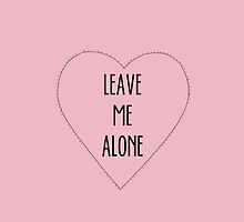 Leave Me Alone. by agentsromanoff