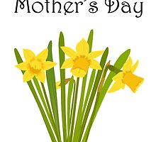 Happy Mother's Day / Daffodils by AllJDesigns