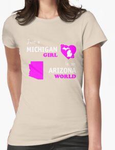 Just a Michigan girl in an Arizona world T-Shirt