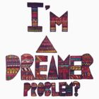 I'm A Dreamer Problem by Phaedrart