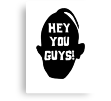 Hey You Guys T Shirt Canvas Print