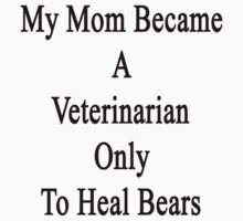 My Mom Became A Veterinarian Only To Heal Bears by supernova23