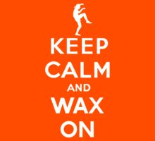 Keep calm and wax on  Karate Kid  Crane technique by LaundryFactory
