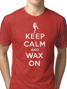 Keep calm and wax on  Karate Kid  Crane technique Tri-blend T-Shirt