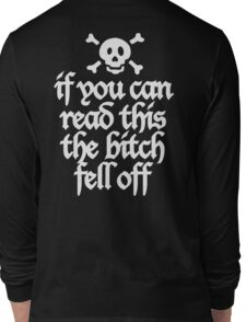 If you can read this the bitch fell off Long Sleeve T-Shirt