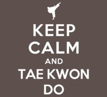 Keep Calm and Taekwondo (Alternative) by Yiannis  Telemachou
