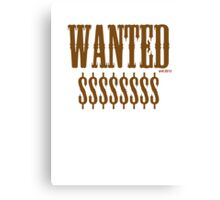 WANTED $$$$$$$ Canvas Print