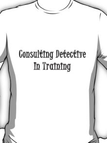 Consulting Detective In Training- Black T-Shirt