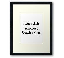 I Love Girls Who Love Snowboarding Framed Print