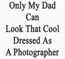 Only My Dad Can Look That Cool Dressed As A Photographer by supernova23