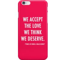 We Accept The Love We Think We Deserve iPhone Case/Skin