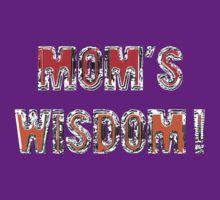 MOM'S WISDOM by TeaseTees