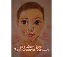 My Mum Has Parkinson's Disease  Photographic Print