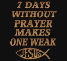 ☝ ☞SEVEN DAYS  WITHOUT PRAYER MAKES ONE WEAK TEE SHIRT☝ ☞ by ✿✿ Bonita ✿✿ ђєℓℓσ