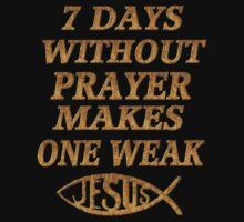 ☝ ☞SEVEN DAYS  WITHOUT PRAYER MAKES ONE WEAK TEE SHIRT☝ ☞ by ╰⊰✿ℒᵒᶹᵉ Bonita✿⊱╮ Lalonde✿⊱╮