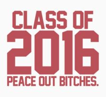 Class of 2016 - Peace Out Bitches Infra Red by RexLambo
