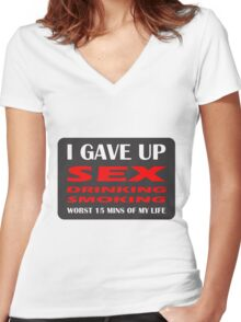 GAVE UP DRINKING SMOKING SEX HEN OR STAG Women's Fitted V-Neck T-Shirt