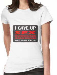 GAVE UP DRINKING SMOKING SEX HEN OR STAG Womens Fitted T-Shirt