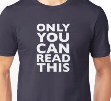 ONLY YOU CAN READ THIS Unisex T-Shirt