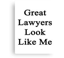 Great Lawyers Look Like Me Canvas Print